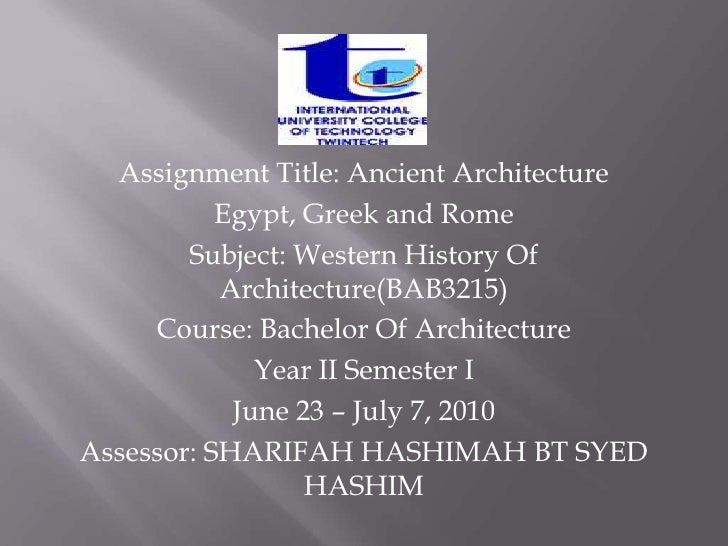 Assignment Title: Ancient Architecture<br />Egypt, Greek and Rome<br />Subject: Western History Of Architecture(BAB3215)<b...