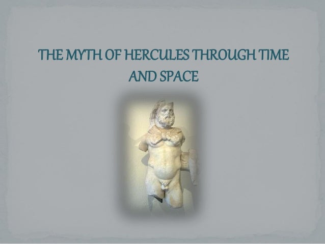 THE MYTH OF HERCULES THROUGH TIME AND SPACE