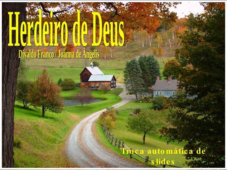 Herdeiro de Deus Divaldo Franco / Joanna de Ângelis Troca automática de slides