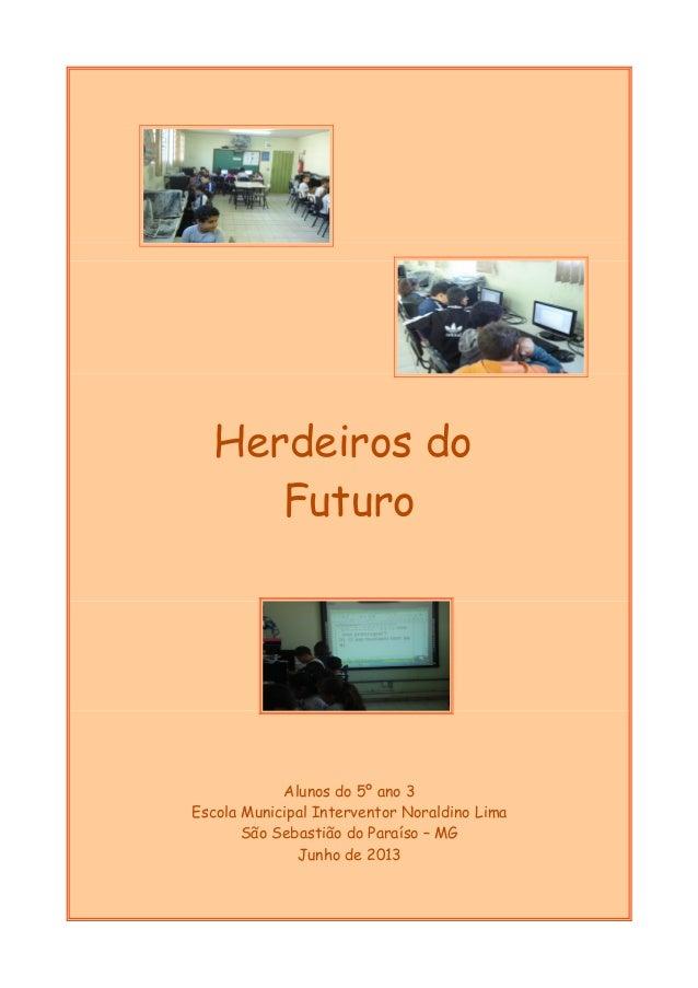 Herdeiros do Futuro Alunos do 5º ano 3 Escola Municipal Interventor Noraldino Lima São Sebastião do Paraíso – MG Junho de ...
