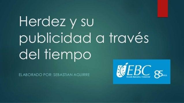 Herdez y su publicidad a través del tiempo ELABORADO POR: SEBASTIAN AGUIRRE