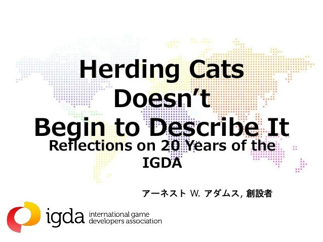 Herding Cats Doesn't Begin to Describe It Reflections on 20 Years of the IGDA アーネスト W. アダムス, 創設者