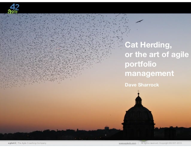 Cat Herding, or the art of agile portfolio management Dave Sharrock  agile42 | The Agile Coaching Company  www.agile42.com...