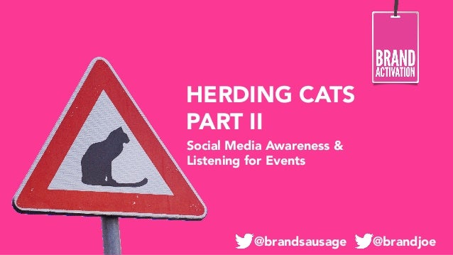 HERDING CATS PART II Social Media Awareness & Listening for Events  @brandsausage  @brandjoe