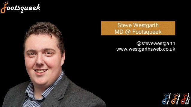 Steve Westgarth MD @ Footsqueek @stevewestgarth www.westgarthsweb.co.uk