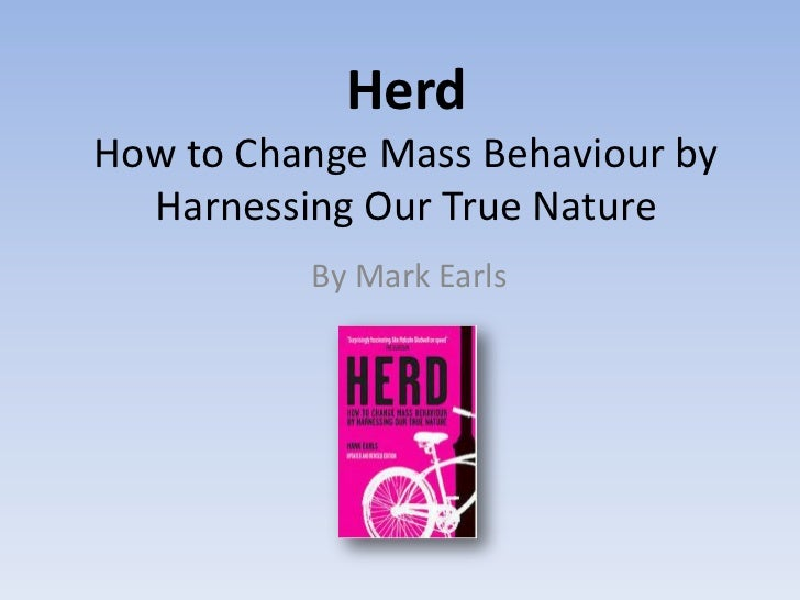 HerdHow to Change Mass Behaviour by  Harnessing Our True Nature          By Mark Earls
