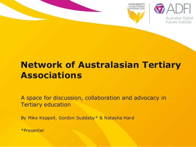 Network of Australasian Tertiary Associations A space for discussion, collaboration and advocacy in Tertiary education By ...