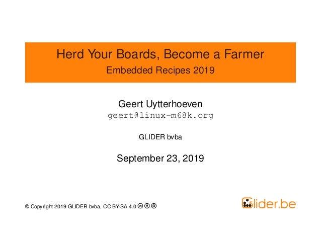 Herd Your Boards, Become a Farmer Embedded Recipes 2019 Geert Uytterhoeven geert@linux-m68k.org GLIDER bvba September 23, ...