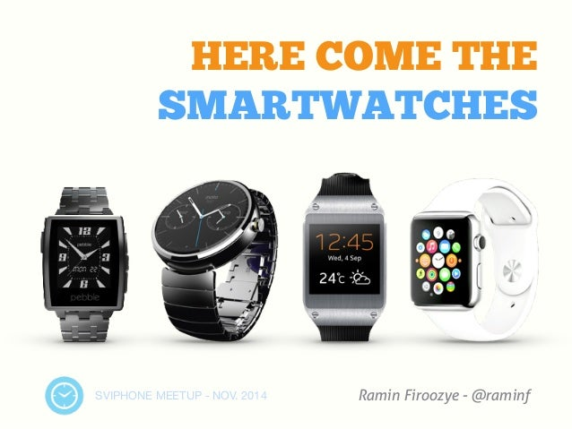 HERE COME THE  SMARTWATCHES  SVIPHONE MEETUP - NOV. 2014  Ramin Firoozye - @raminf