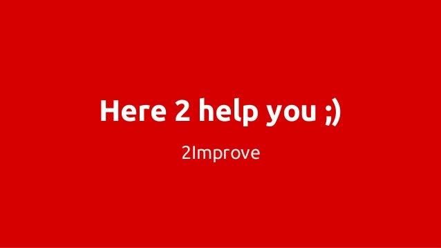 Here 2 help you ;) 2Improve