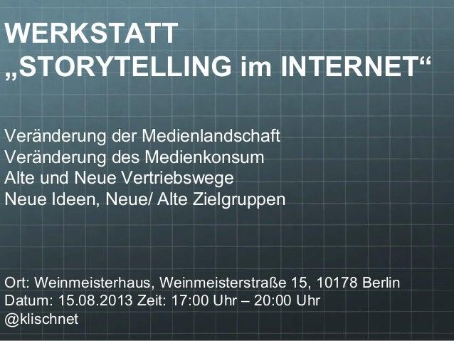"""WERKSTATT """"STORYTELLING im INTERNET"""" Veränderung der Medienlandschaft Veränderung des Medienkonsum Alte und Neue Vertriebs..."""