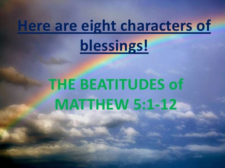 Here are eight characters of          blessings!      THE BEATITUDES of      MATTHEW 5:1-12
