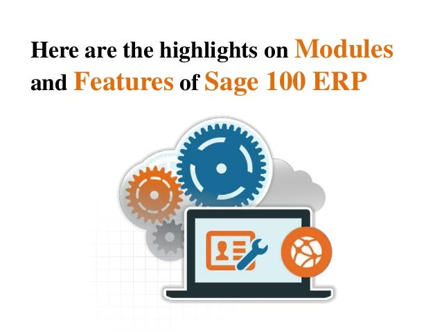 Here are the highlights on Modules and Features of Sage 100 ERP