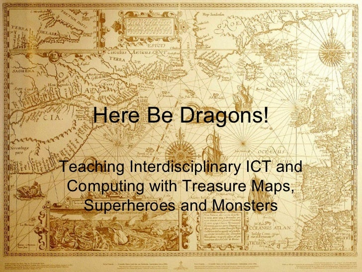 Here Be Dragons!Teaching Interdisciplinary ICT and Computing with Treasure Maps,   Superheroes and Monsters