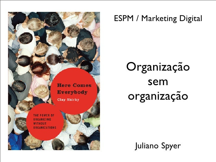 ESPM / Marketing Digital        Organização       sem    organização        Juliano Spyer