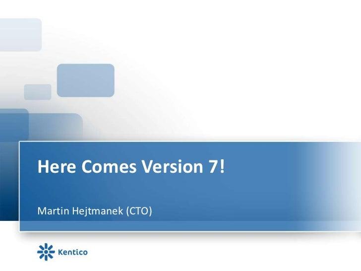 Here Comes Version 7!Martin Hejtmanek (CTO)