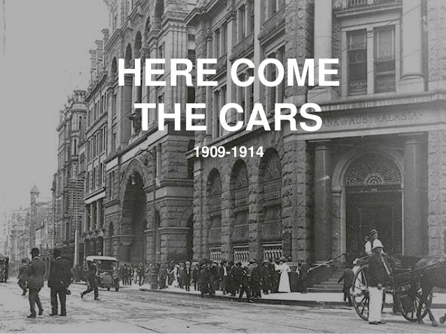 HERE COME THE CARS 1909-1914