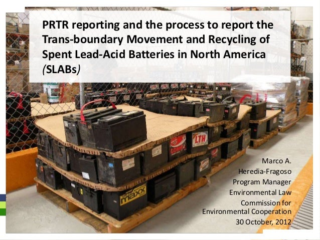 PRTR reporting and the process to report theTrans-boundary Movement and Recycling ofSpent Lead-Acid Batteries in North Ame...
