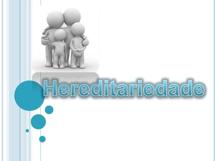 Hereditariedade<br />