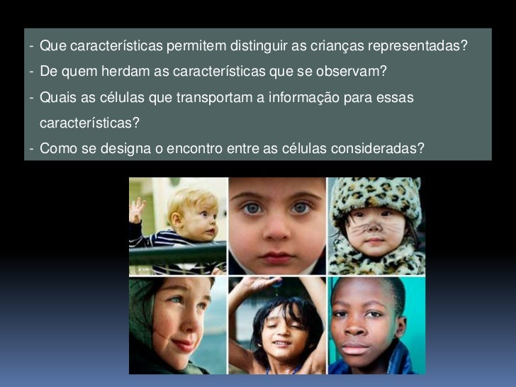 - Que características permitem distinguir as crianças representadas?- De quem herdam as características que se observam?- ...