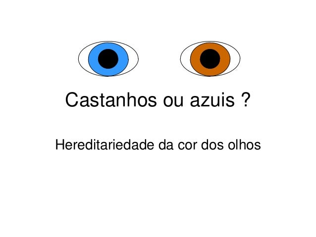 Castanhos ou azuis ? Hereditariedade da cor dos olhos