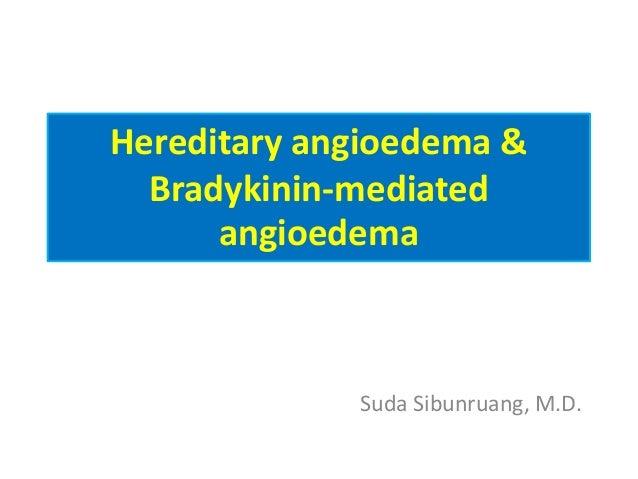 Hereditary angioedema & Bradykinin-mediated angioedema Suda Sibunruang, M.D.