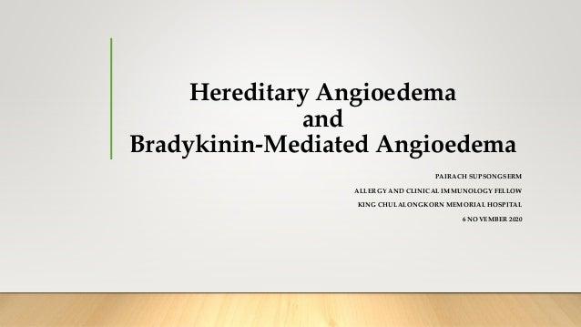 Hereditary Angioedema and Bradykinin-Mediated Angioedema PAIRACH SUPSONGSERM ALLERGY AND CLINICAL IMMUNOLOGY FELLOW KING C...