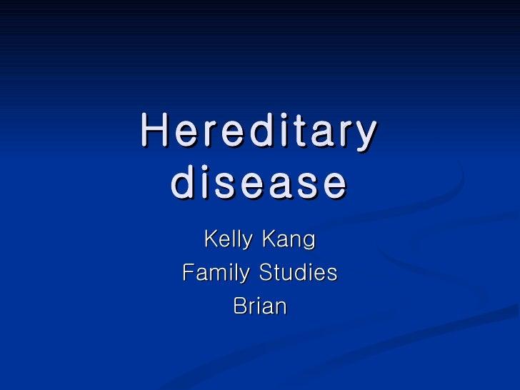 Hereditary disease Kelly Kang Family Studies Brian