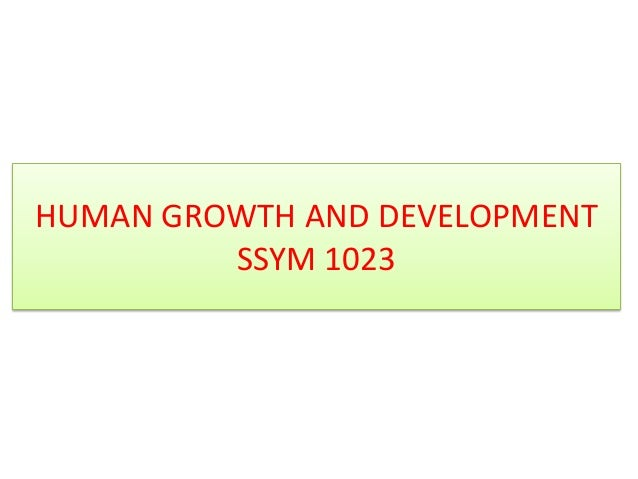 HUMAN GROWTH AND DEVELOPMENT SSYM 1023