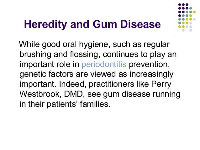Heredity and gum disease from the office of dr. perry westbrook Slide 2