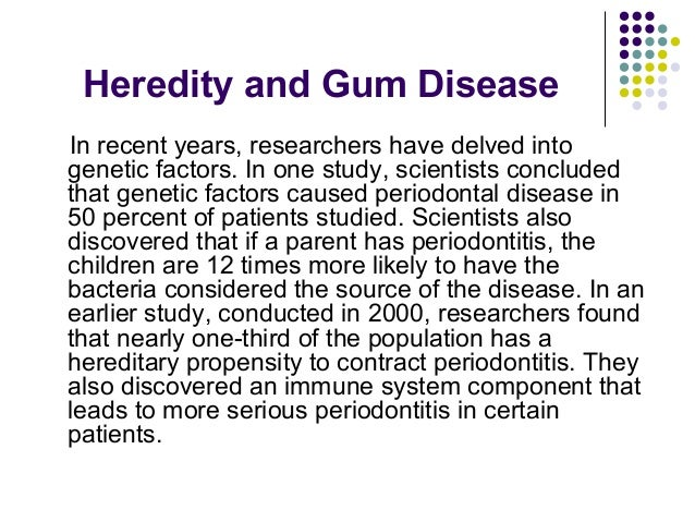 Heredity and gum disease from the office of dr. perry westbrook Slide 3