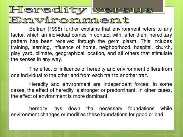 heredity versus environment essays From time immemorial people have debated which is more important for  personality: heredity or environment earlier the emphasis was on.