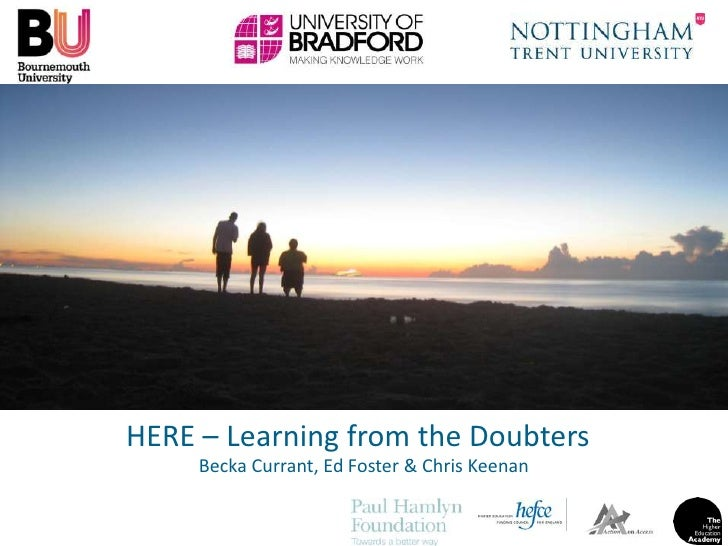 HERE – Learning from the Doubters<br />Becka Currant, Ed Foster & Chris Keenan<br />