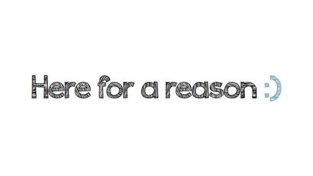 Here for a reason