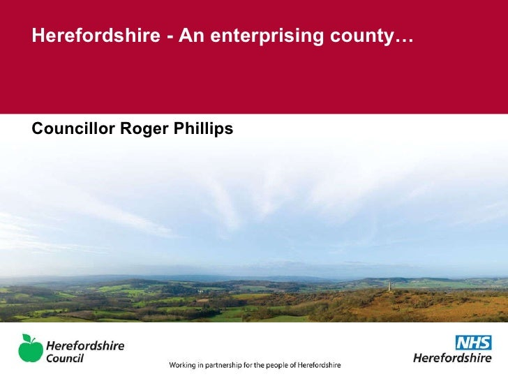 Herefordshire - An enterprising county… Councillor Roger Phillips
