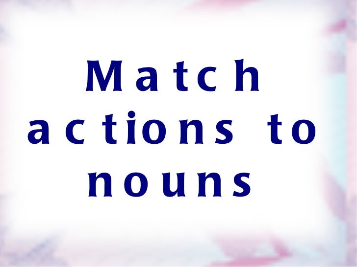 Match actions to nouns