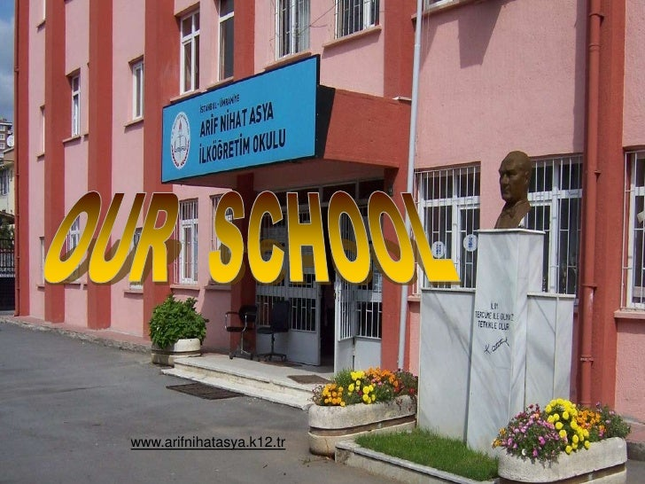 OUR  SCHOOL<br />www.arifnihatasya.k12.tr<br />