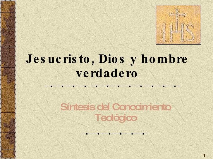 Jesucristo, Dios y hombre verdadero Síntesis del Conocimiento Teológico