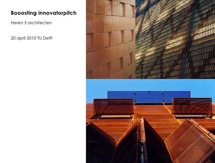 Booosting innovatorpitch Heren 5 architecten   20 april 2010 TU Delft
