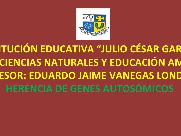 """INSTITUCIÓN EDUCATIVA """"JULIO CÉSAR GARCIA"""" ÁREA DE CIENCIAS NATURALES Y EDUCACIÓN AMBIENTAL PROFESOR: EDUARDO JAIME VANEGA..."""