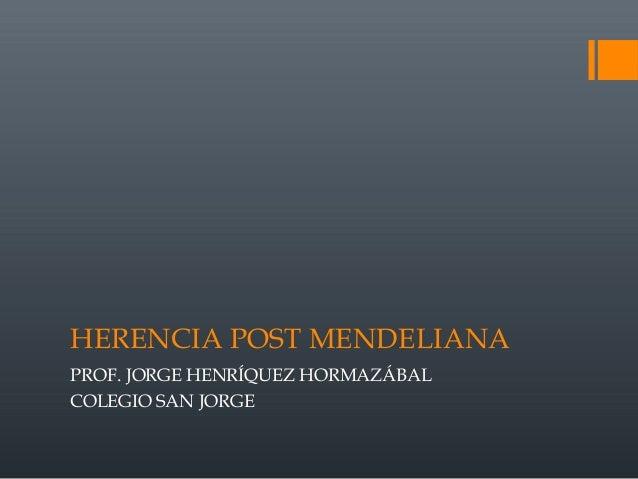 HERENCIA POST MENDELIANA PROF. JORGE HENRÍQUEZ HORMAZÁBAL COLEGIO SAN JORGE