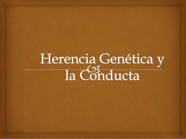  Herencia Genética  Es la forma en que los progenitores dan su descendencia los caracteres que ellos poseen.  FENOTIPO:...