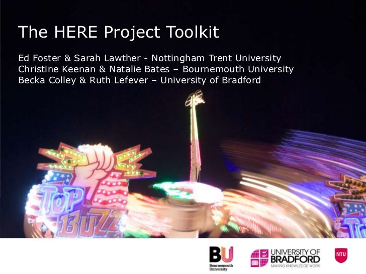 The HERE Project ToolkitEd Foster & Sarah Lawther - Nottingham Trent UniversityChristine Keenan & Natalie Bates – Bournemo...