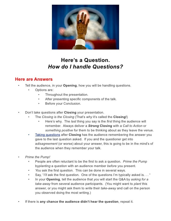 Here's a Question.                     How do I handle Questions?Here are Answers •   Tell the audience, in your Opening, ...