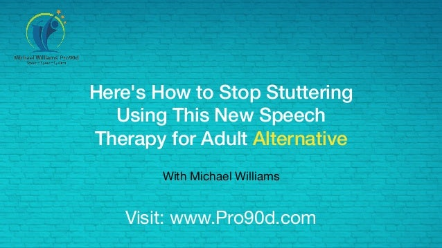 Here's How to Stop Stuttering Using This New Speech Therapy for Adult Alternative With Michael Williams Visit: www.Pro90d....