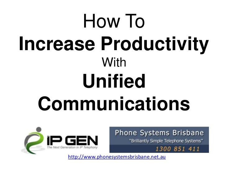 How ToIncrease Productivity                 With     Unified  Communications     http://www.phonesystemsbrisbane.net.au
