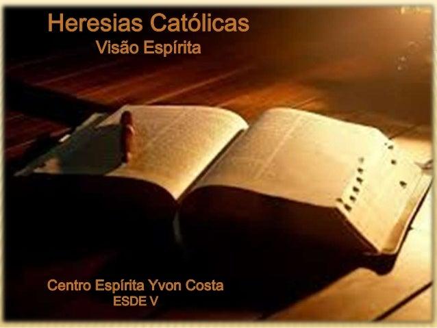 Heresias Católicas Visão Espírita Centro Espírita Yvon Costa ESDE V