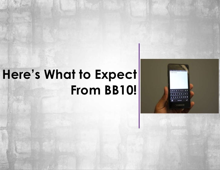 Here's What to Expect          From BB10!