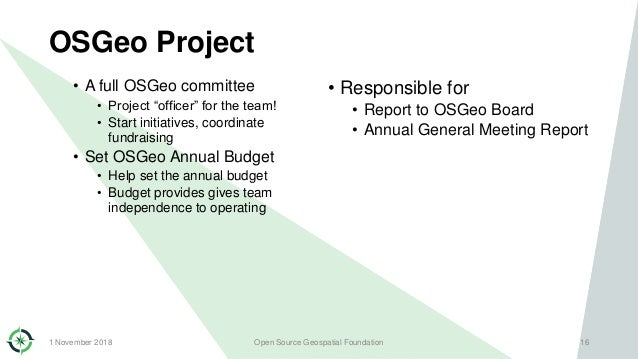 """OSGeo Project • A full OSGeo committee • Project """"officer"""" for the team! • Start initiatives, coordinate fundraising • Set..."""