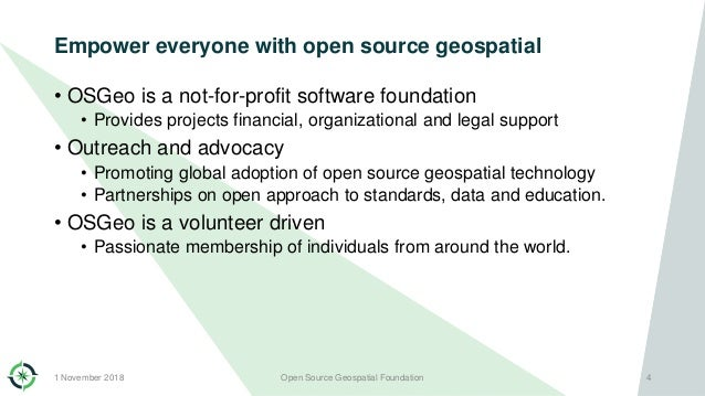 Empower everyone with open source geospatial • OSGeo is a not-for-profit software foundation • Provides projects financial...